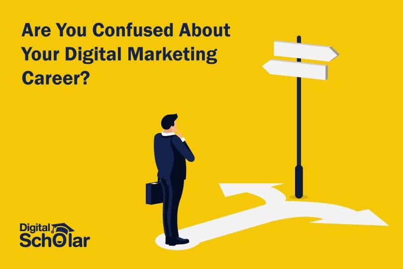 Are You Confused About Your Digital Marketing Career? Here is a Guide for You