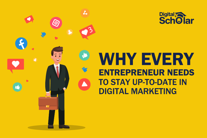 Why Every Entrepreneur Needs To Stay Up-to-date In Digital Marketing